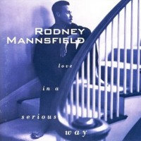 Rodney Mannsfield - Love In A Serious Way (1993)