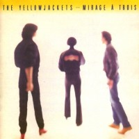 Yellowjackets - Mirage A Trois (1983)